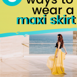 ways to style a maxi skirt
