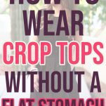 how to wear a crop top when you don't have abs or a perfectly flat stomach