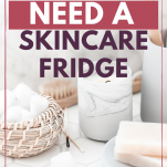 why you need a skincare fridge